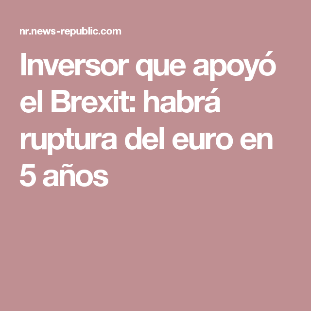 Inversor que apoyó el Brexit: habrá ruptura del euro en 5 años