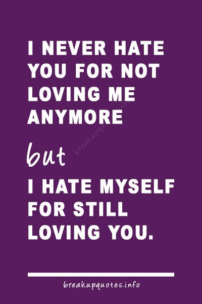 I Hate Myself For Still Loving You Quotes Breakup Quotes And Enchanting Love Break Quotes