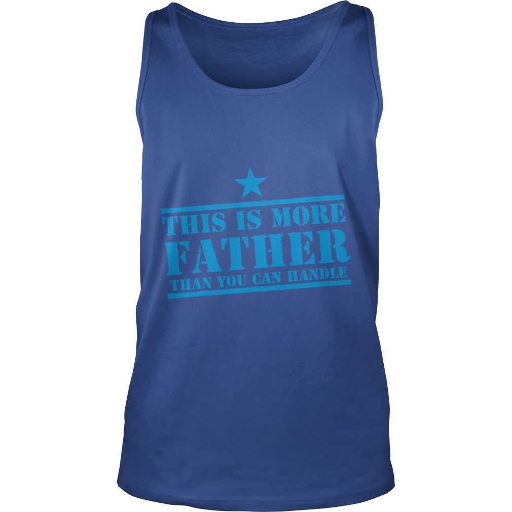 This Is More Father Than You Can Handle TShirt #gift #ideas #Popular #Everything #Videos #Shop #Animals #pets #Architecture #Art #Cars #motorcycles #Celebrities #DIY #crafts #Design #Education #Entertainment #Food #drink #Gardening #Geek #Hair #beauty #Health #fitness #History #Holidays #events #Home decor #Humor #Illustrations #posters #Kids #parenting #Men #Outdoors #Photography #Products #Quotes #Science #nature #Sports #Tattoos #Technology #Travel #Weddings #Women