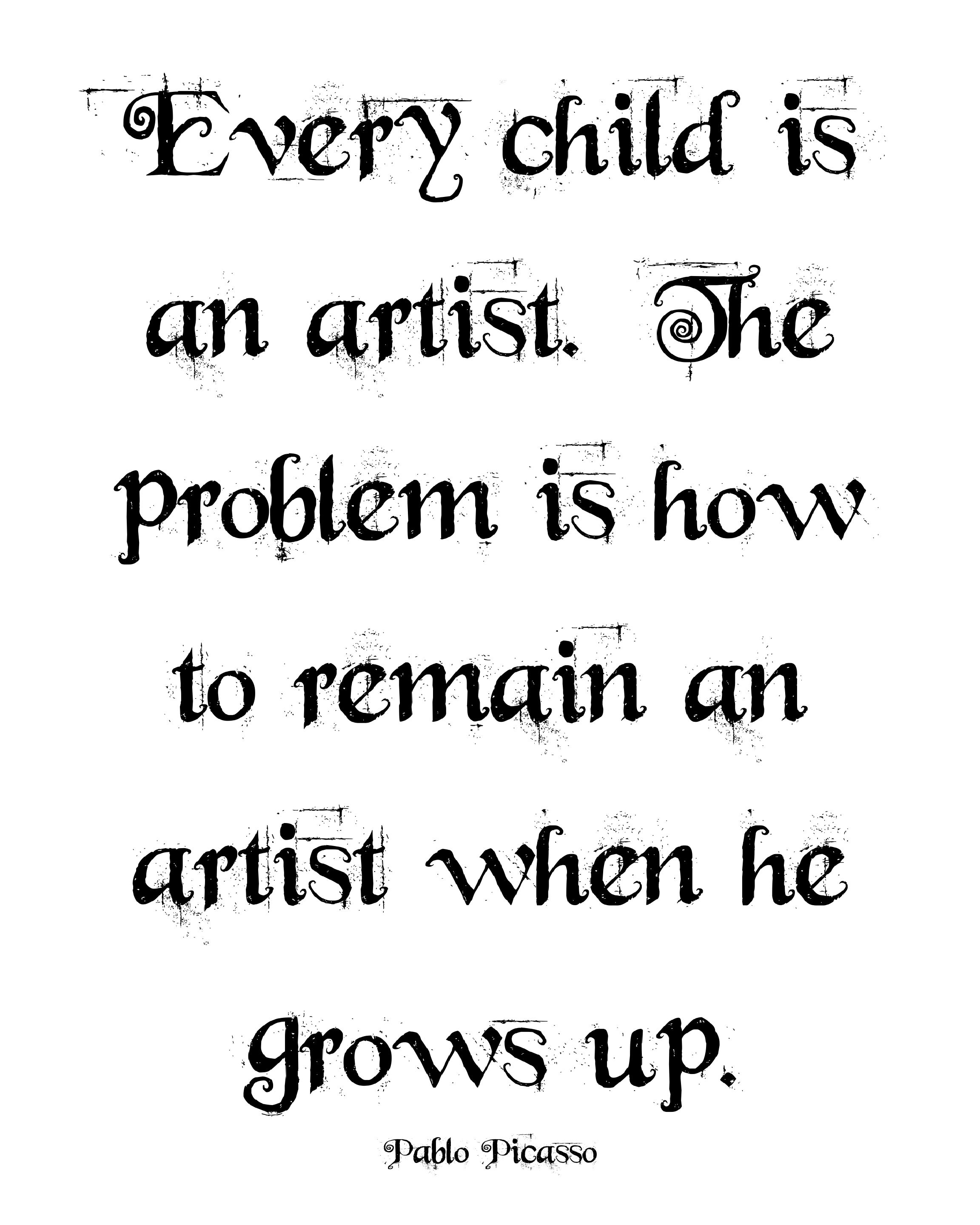 Every child is an artist Growing up, Artist, Quotes