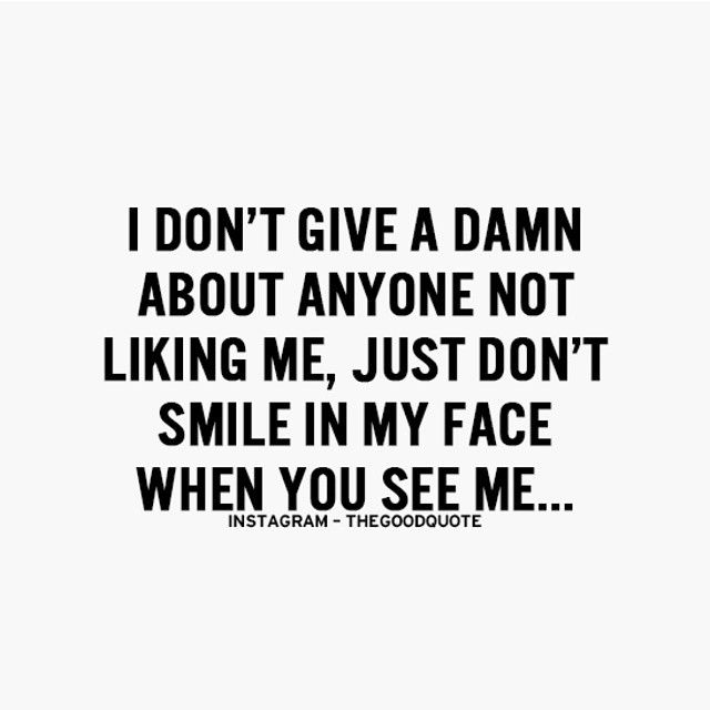 I Dont Give A Damn About Anyone Not Liking Me Just Dont Smile In