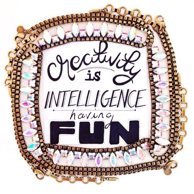 """""""Creativity is intelligence having fun"""" -Albert Einstein"""