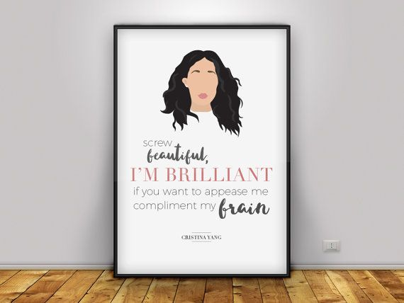 D E S C R I P T I O N 8x10 Screw beautiful, Im brilliant quote from Greys anatomy by Cristina Yang Does not include frame. If you would like