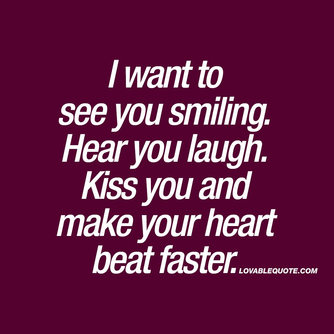 Kiss And Make: I Want To See You Smiling. Hear You Laugh. Kiss You And