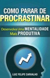 Baixar Livro Como Parar De Procrastinar Luiz Felipe Carvalho Em