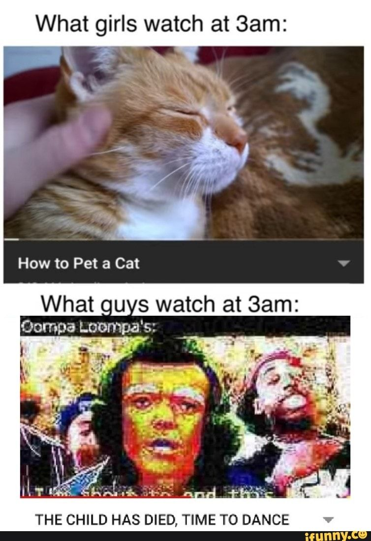 What Girls Watch At 3am The Child Has Died Time To Dance Ifunny Funny Dance Memes Funny Video Memes Girls Watches