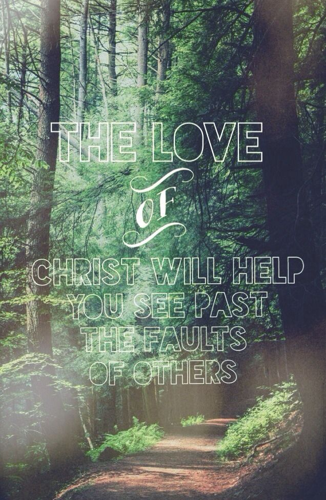 The Love Of Christ Will Help You See Past The Faults Of Others