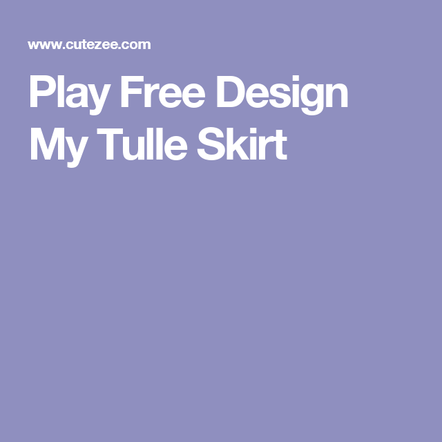Play Free Design My Tulle Skirt