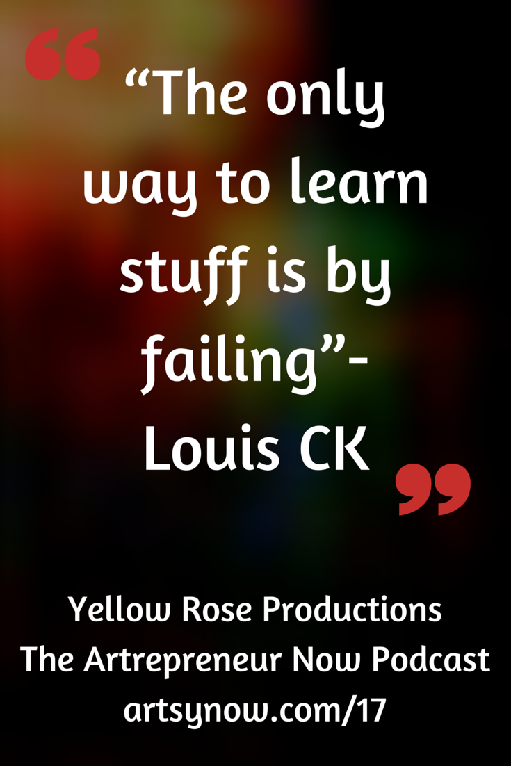 """The only way to learn stuff is by failing""-Louis CK"