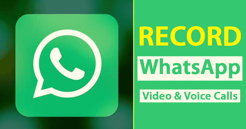 Learn how to record WhatsApp video and Voice Calls on