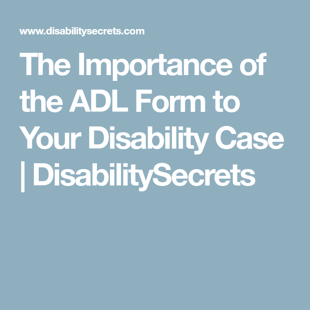 The Importance Of The Adl Form To Your Disability Case