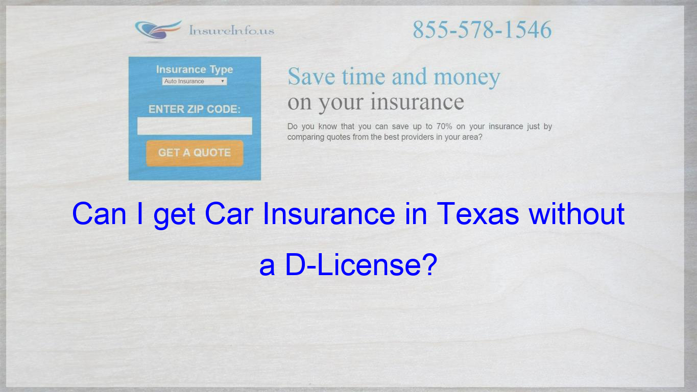Can I Get Car Insurance Without A License I M Located In Texas