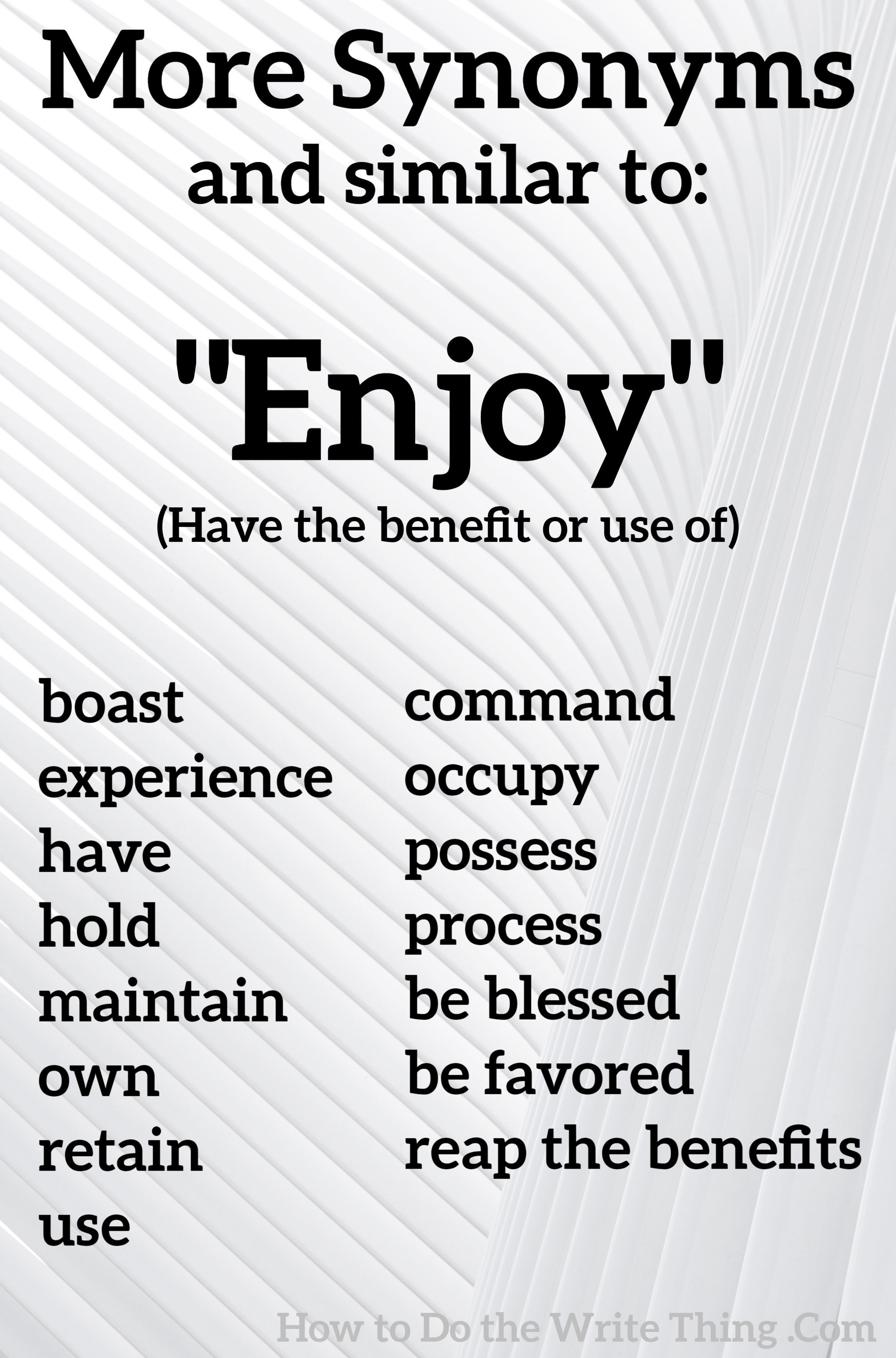 More Synonyms For Enjoy Have The Benefit In 2021 Essay Writing Skills Writing Words Good Vocabulary Words