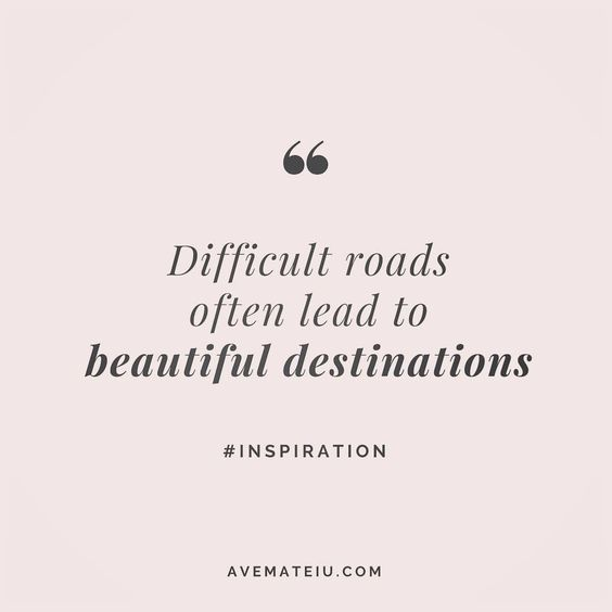 Difficult roads often lead to beautiful destinations. Quote 15 - Ave Mateiu