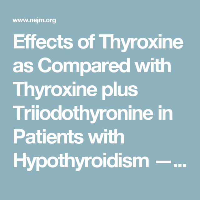 Effects Of Thyroxine As Compared With Thyroxine Plus Triiodothyronine In Patients With Hypothyroidism Hypothyroidism Natural Herbal Remedies Thyroidectomy