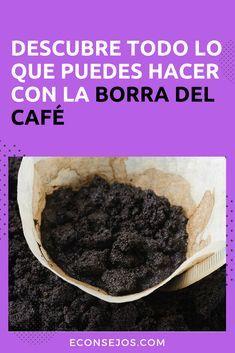 7 Utilidades De La Borra De Café Para Empezar A Guardarlo En Lugar De Tirarlo Trucos De Limpieza Consejos De Limpieza Limpiadores Naturales
