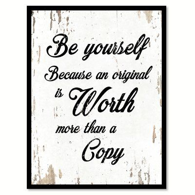 Winston porter be yourself because an original is worth more than a winston porter be yourself because an original is worth more than a copy framed textual art on canvas size products pinterest inspirational solutioingenieria Images