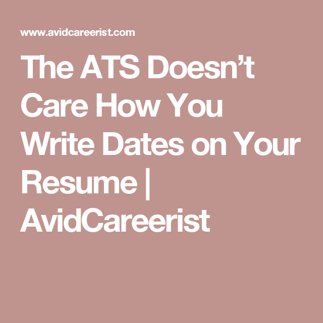 The Ats DoesnT Care How You Write Dates On Your Resume