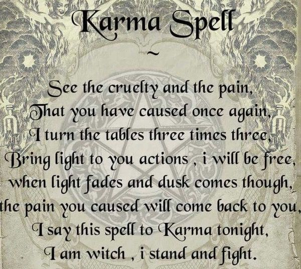 I believe in God, not witchcraft but Karma is REAL  Hope