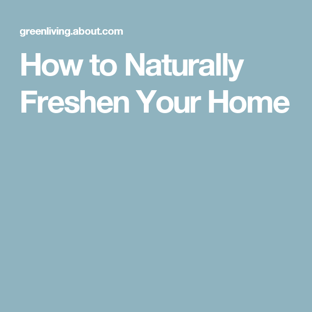 How to Naturally Freshen Your Home