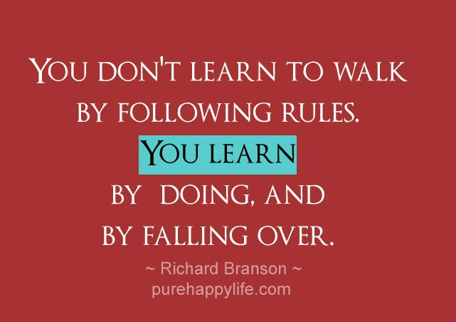 Life Quote You Dont Learn To Walk By Following Rules You Learn