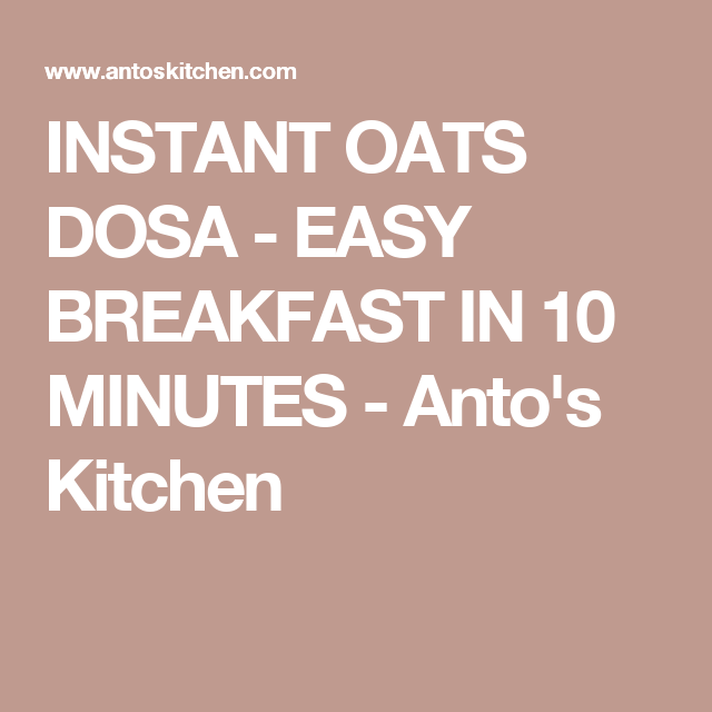 INSTANT OATS DOSA - EASY BREAKFAST IN 10 MINUTES - Anto's ...