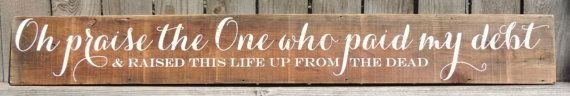 "From the lyrics to ""Jesus Paid It All"" on reclaimed wood. Love the look! Perfect for over a long window."