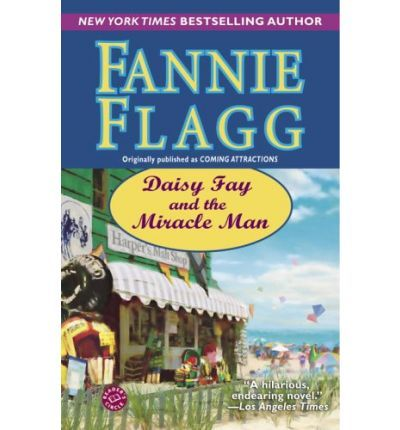 Daisy Fay and the Miracle Man by Fannie Flagg  - read in 2001 . . . 4½  stars