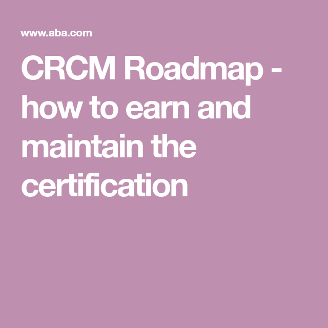 CRCM Roadmap - how to earn and maintain the certification | Career ...