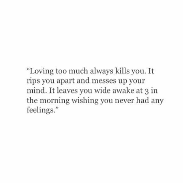 Loving Too Much Always Kills You It Rips You Apart And Messes Up