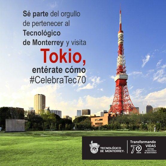 Sé parte del orgullo de pertenecer al Tecnológico de Monterrey y visita Tokio. Entra a www.celebratec70.com