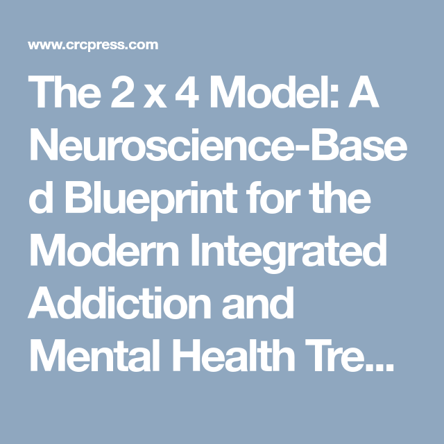 The 2 x 4 model a neuroscience based blueprint for the modern the 2 x 4 model a neuroscience based blueprint for the modern integrated addiction malvernweather Images