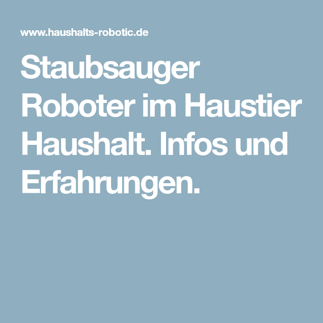 Staubsauger Roboter Im Haustier Haushalt Infos Und Erfahrungen Staubsauger Roboter Roboter Staubsauger