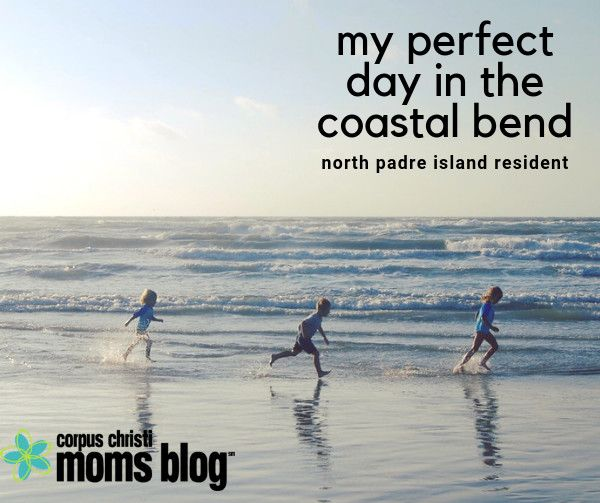My Perfect Day In The Coastal Bend: North Padre Island