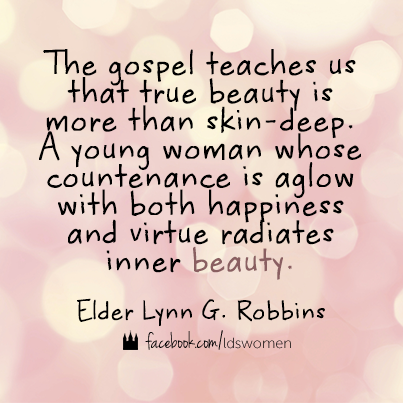 Beauty Is More Than Skin Deep Beauty Lds Quotes Lds Quotes