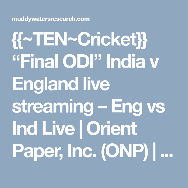 Ten Cricket Final Odi India V England Live Streaming Eng Vs Ind Live Orient Paper Inc Onp Forum Muddy Waters R Live Streaming England Orient