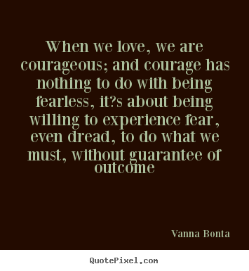 Courageous Quotes Captivating Incouraging Quote When We Love We Are Courageous And Courage Has . Design Decoration