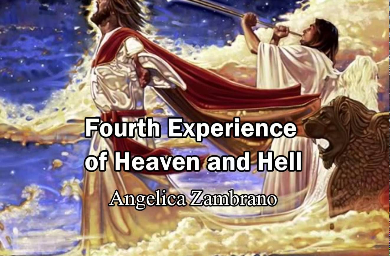 4th Experience of Heaven and Hell Angelica Zambrano Heaven Hell