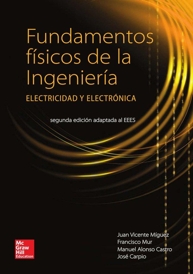 Fundamentos Físicos De La Ingeniería Electricidad Y Electrónica Segunda Edición Adaptada Al Eees Autores Francis Electricidad Y Electronica Física Ingenieria