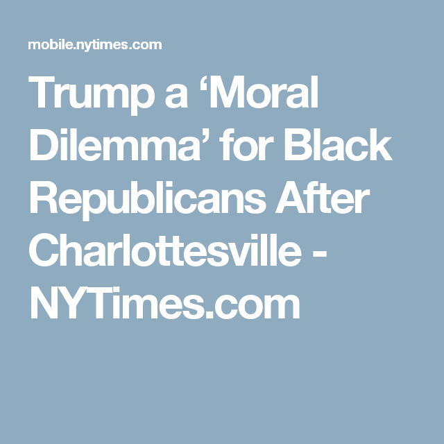 trump a moral dilemma for black republicans after trump a moral dilemma for black republicans after charlottesville nytimes com