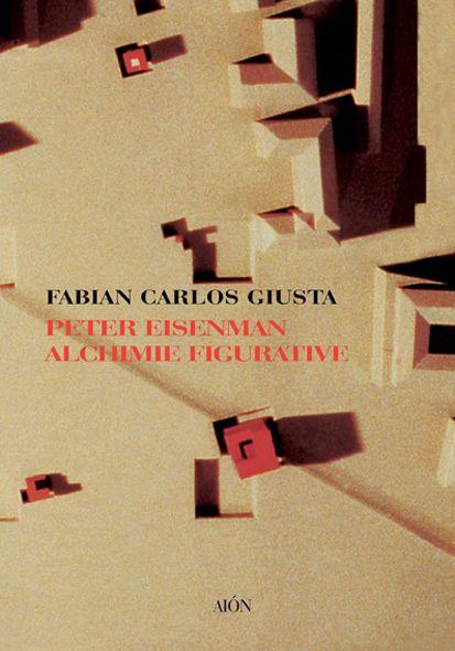 Fabian Carlos Giusta PETER EISENMAN ALCHIMIE FIGURATIVE. size 14x20 cm - pages: 112 ISBN 978-88-98262-21-2