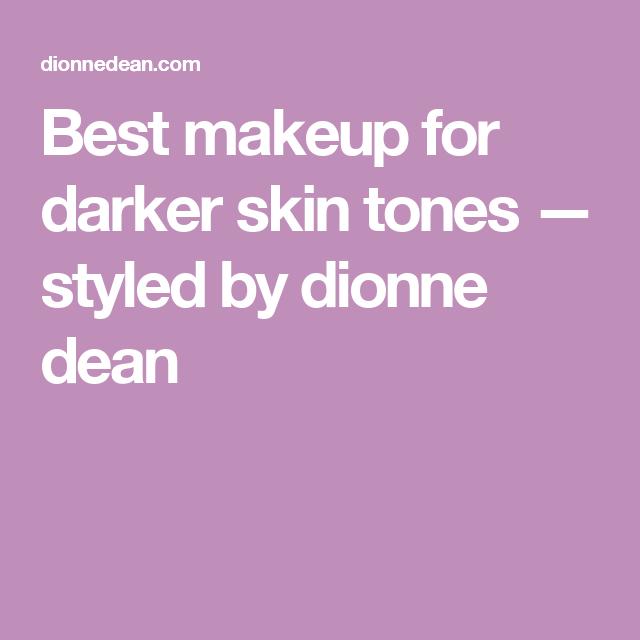 Best makeup for darker skin tones — styled by dionne dean