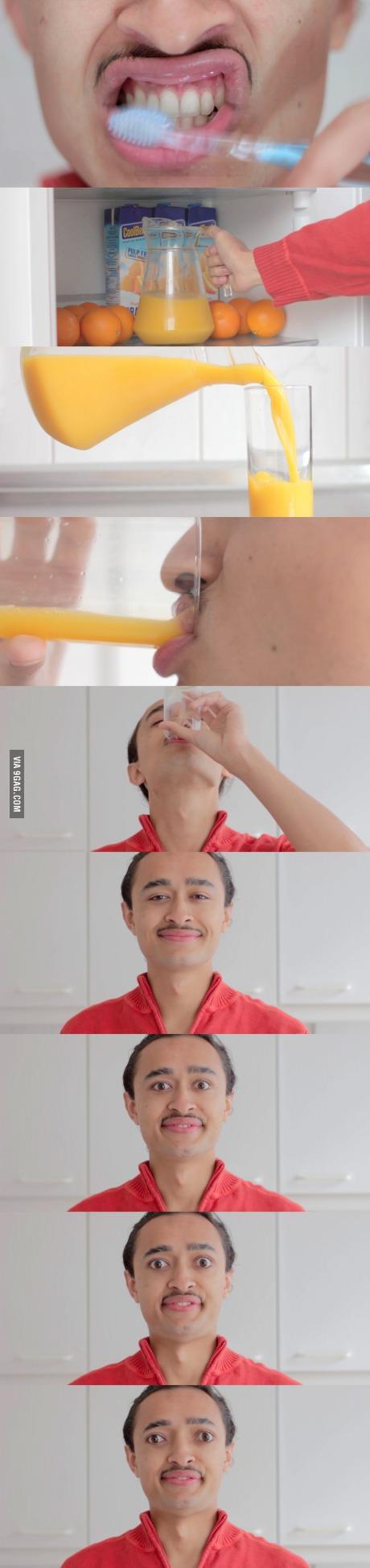 Toothpaste and orange juice. Don't do it.