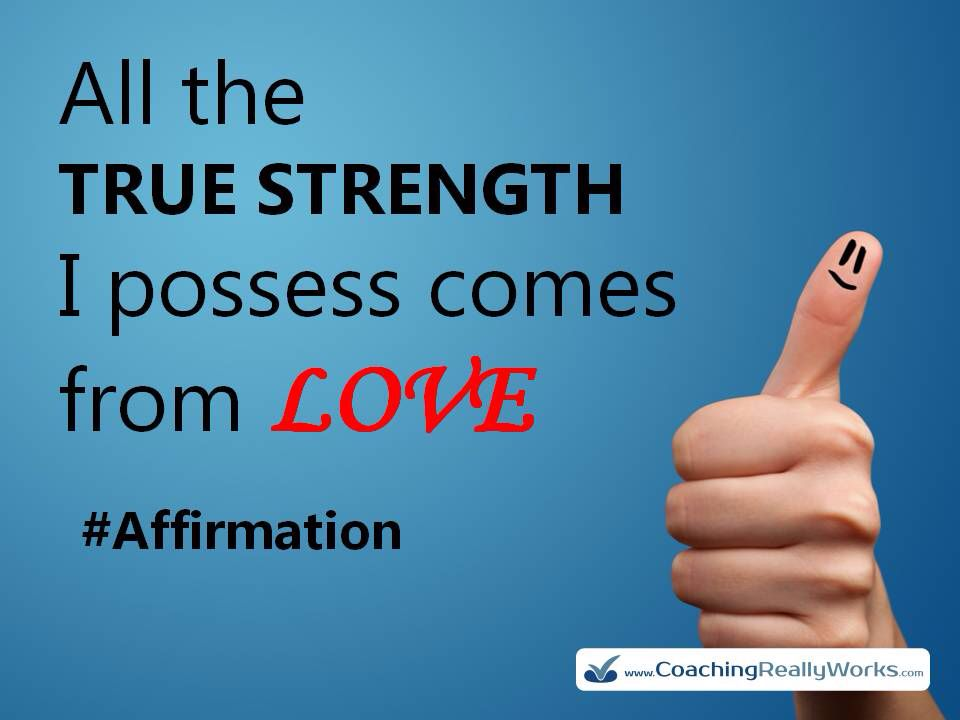 Your strenght should come from love :)