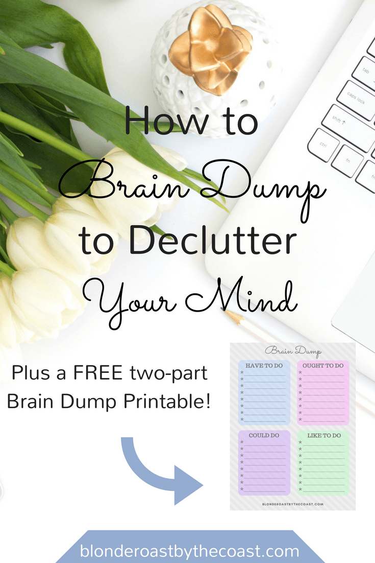 How to Brain Dump to Declutter your Mind Plus a FREE 4 page Brain Dumping Printable Template!!