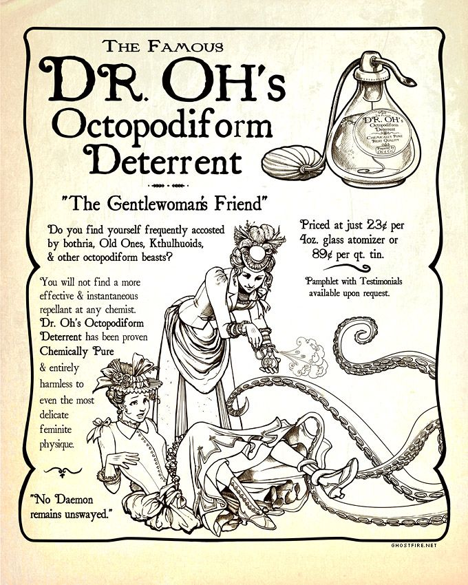 """""""Just because it's 1889 doesn't mean tentacles aren't a problem in your life. Preserve your feminine beauty and keep your daintiness intact with DR. OH'S OCTOPODIFORM DETERRENT. (Soon to be available at your local apothecary.)"""""""