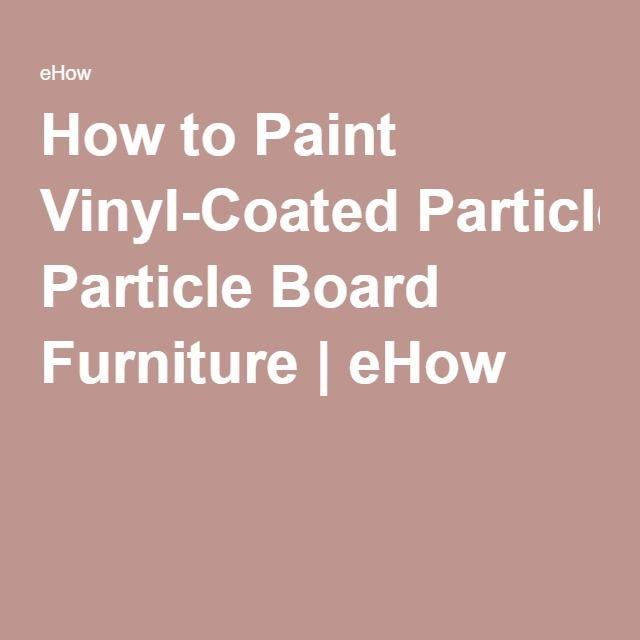 How To Paint Vinyl-Coated Particle Board Furniture