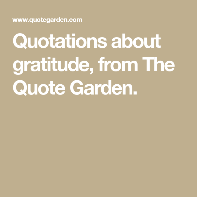 Quote Garden Quotations About Gratitude From The Quote Garden Gratitude And
