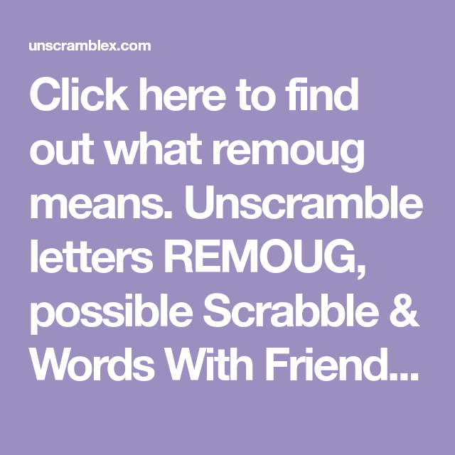 Click here to find out what remoug means  Unscramble letters REMOUG