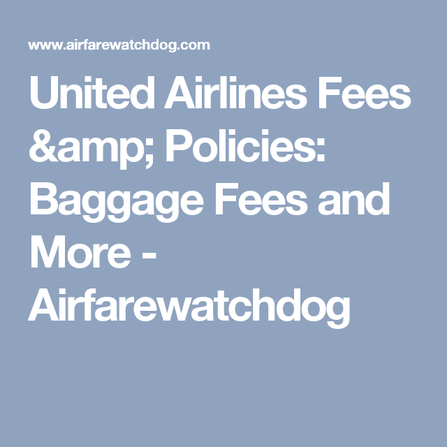 United Airlines Fees & Policies: Baggage Fees and More - Airfarewatchdog